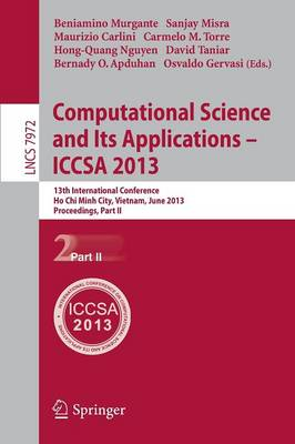 Computational Science and Its Applications -- ICCSA 2013: 13th International Conference, Ho Chi Minh City, Vietnam, July 24-27, 2013, Proceedings, Part II - Theoretical Computer Science and General Issues 7972 (Paperback)