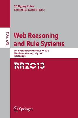 Web Reasoning and Rule Systems: 7th International Conference, RR 2013, Mannheim, Germany, July 27-29, 2013, Proceedings - Information Systems and Applications, incl. Internet/Web, and HCI 7994 (Paperback)