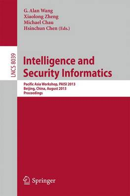 Intelligence and Security Informatics: Pacific Asia Workshop, PAISI 2013, Beijing, China, August 3, 2013. Proceedings - Lecture Notes in Computer Science 8039 (Paperback)