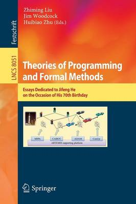 Theories of Programming and Formal Methods: Essays Dedicated to Jifeng He on the Occasion of His 70th Birthday - Theoretical Computer Science and General Issues 8051 (Paperback)
