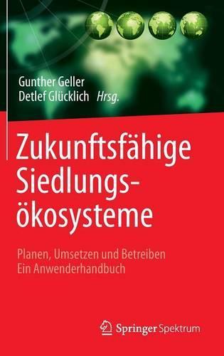 Zukunftsf hige Siedlungs kosysteme: Planen, Umsetzen Und Betreiben Ein Anwenderhandbuch (Hardback)