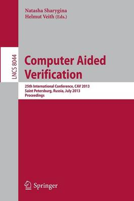 Computer Aided Verification: 25th International Conference, CAV 2013, Saint Petersburg, Russia, July 13-19, 2013, Proceedings - Lecture Notes in Computer Science 8044 (Paperback)