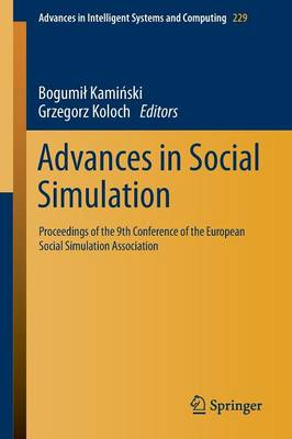 Advances in Social Simulation: Proceedings of the 9th Conference of the European Social Simulation Association - Advances in Intelligent Systems and Computing 229 (Paperback)