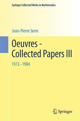 Oeuvres - Collected Papers III: 1972 - 1984 - Springer Collected Works in Mathematics (Paperback)