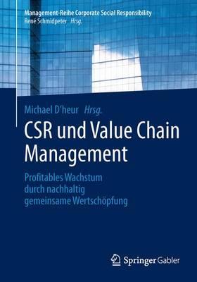 Csr Und Value Chain Management: Profitables Wachstum Durch Nachhaltig Gemeinsame Wertschopfung - Management-Reihe Corporate Social Responsibility (Paperback)