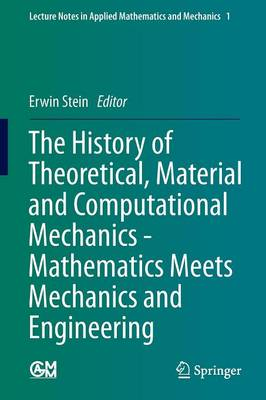 The History of Theoretical, Material and Computational Mechanics - Mathematics Meets Mechanics and Engineering - Lecture Notes in Applied Mathematics and Mechanics 1 (Paperback)
