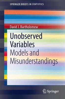Unobserved Variables: Models and Misunderstandings - SpringerBriefs in Statistics (Paperback)