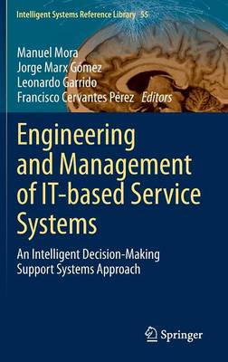 Engineering and Management of IT-based Service Systems: An Intelligent Decision-Making Support Systems Approach - Intelligent Systems Reference Library 55 (Hardback)
