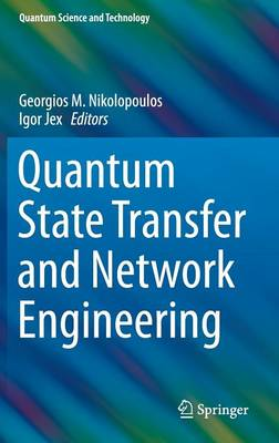 Quantum State Transfer and Network Engineering - Quantum Science and Technology (Hardback)