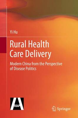 Rural Health Care Delivery: Modern China from the Perspective of Disease Politics (Hardback)