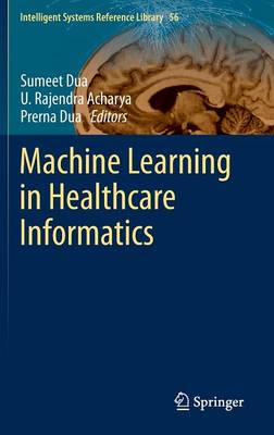 Machine Learning in Healthcare Informatics - Intelligent Systems Reference Library 56 (Hardback)