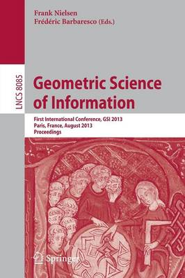 Geometric Science of Information: First International Conference, GSI 2013, Paris, France, August 28-30, 2013, Proceedings - Lecture Notes in Computer Science 8085 (Paperback)
