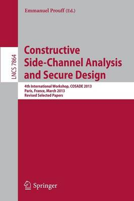 Constructive Side-Channel Analysis and Secure Design: 4th International Workshop, COSADE 2013, Paris, France, March 6-8, 2013, Revised Selected Papers - Lecture Notes in Computer Science 7864 (Paperback)