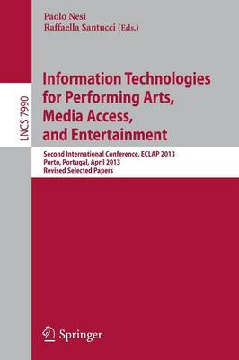Information Technologies for Performing Arts, Media Access, and Entertainment: Second International Conference, ECLAP 2013, Porto, Portugal, April 8-10, 2013, Revised Selected Papers - Information Systems and Applications, incl. Internet/Web, and HCI 7990 (Paperback)