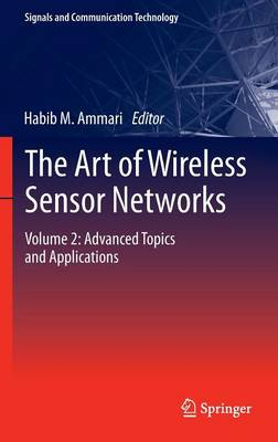 The The Art of Wireless Sensor Networks: The Art of Wireless Sensor Networks Advanced Topics and Applications Volume 2 - Signals and Communication Technology (Hardback)
