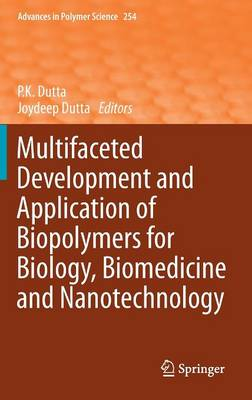 Multifaceted Development and Application of Biopolymers for Biology, Biomedicine and Nanotechnology - Advances in Polymer Science 254 (Hardback)
