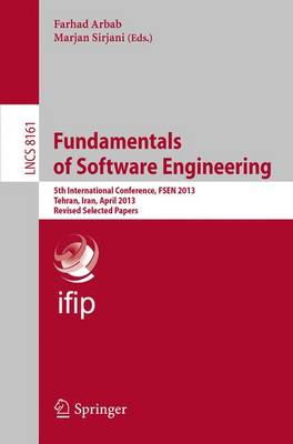 Fundamentals of Software Engineering: 5th International Conference, FSEN 2013, Tehran, Iran, April 24-26, 2013, Revised Selected Papers - Programming and Software Engineering 8161 (Paperback)