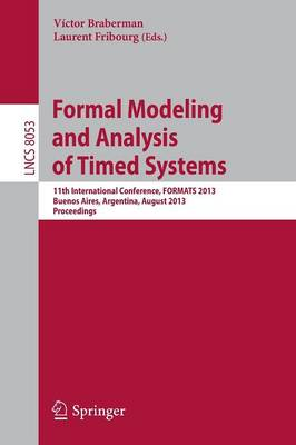 Formal Modeling and Analysis of Timed Systems: 11th International Conference, FORMATS 2013, Buenos Aires, Argentina, August 29-31, 2013, Proceedings - Theoretical Computer Science and General Issues 8053 (Paperback)