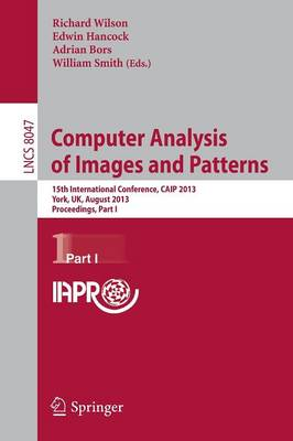 Computer Analysis of Images and Patterns: 15th International Conference, CAIP 2013, York, UK, August 27-29, 2013, Proceedings, Part I - Lecture Notes in Computer Science 8047 (Paperback)