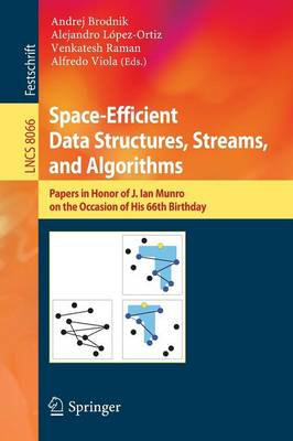 Space-Efficient Data Structures, Streams, and Algorithms: Papers in Honor of J. Ian Munro, on the Occasion of His 66th Birthday - Lecture Notes in Computer Science 8066 (Paperback)