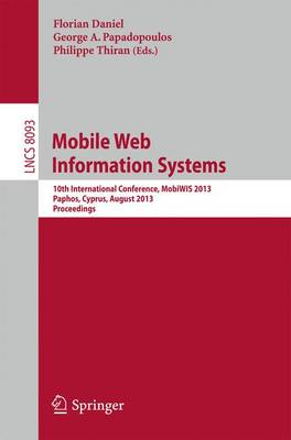 Mobile Web Information Systems: 10th International Conference, MobiWIS 2013, Paphos, Cyprus, August 26-29, 2013, Proceedings - Information Systems and Applications, incl. Internet/Web, and HCI 8093 (Paperback)