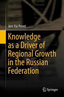 Knowledge as a Driver of Regional Growth in the Russian Federation (Hardback)
