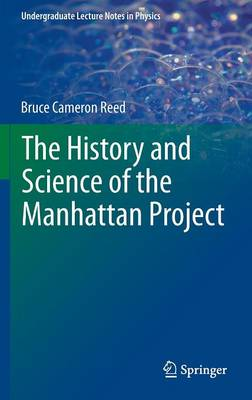 The History and Science of the Manhattan Project - Undergraduate Lecture Notes in Physics (Hardback)
