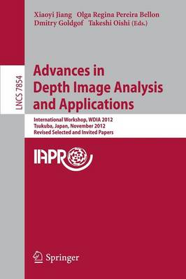 Advances in Depth Images Analysis and Applications: International Workshop, WDIA 2012, Tsukuba, Japan, November 11, 2012, Revised Selected  and Invited Papers - Image Processing, Computer Vision, Pattern Recognition, and Graphics 7854 (Paperback)