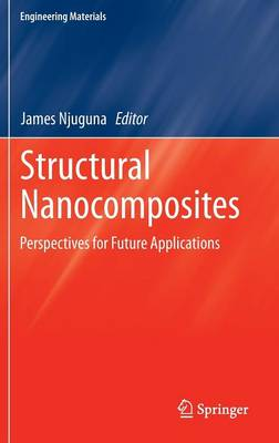 Structural Nanocomposites: Perspectives for Future Applications - Engineering Materials (Hardback)