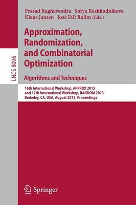 Approximation, Randomization, and Combinatorial Optimization. Algorithms and Techniques: 16th International Workshop, APPROX 2013, and 17th International Workshop, RANDOM 2013, Berkeley, CA, USA, August 21-23, 2013, Proceedings - Lecture Notes in Computer Science 8096 (Paperback)