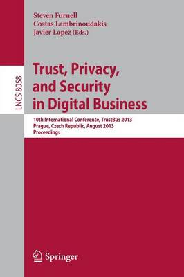 Trust, Privacy, and Security in Digital Business: 10th International Conference, TrustBus 2013, Prague, Czech Republic, August 28-29, 2013. Proceedings - Security and Cryptology 8058 (Paperback)