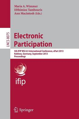 Electronic Participation: 5th IFIP WG 8.5 International Conference, ePart 2013, Koblenz, Germany, September 17-19, 2013, Proceedings - Lecture Notes in Computer Science 8075 (Paperback)