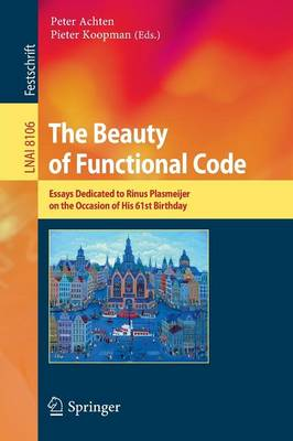 The Beauty of Functional Code: Essays Dedicated to Rinus Plasmeijer on the Occasion of His 61st Birthday - Programming and Software Engineering 8106 (Paperback)