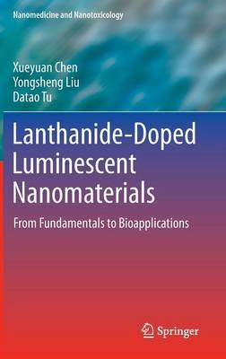 Lanthanide-Doped Luminescent Nanomaterials: From Fundamentals to Bioapplications - Nanomedicine and Nanotoxicology (Hardback)