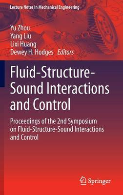 Fluid-Structure-Sound Interactions and Control: Proceedings of the 2nd Symposium on Fluid-Structure-Sound Interactions and Control - Lecture Notes in Mechanical Engineering (Hardback)