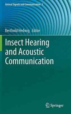 Insect Hearing and Acoustic Communication - Animal Signals and Communication 1 (Hardback)