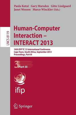Human-Computer Interaction -- INTERACT 2013: 14th IFIP TC 13 International Conference, Cape Town, South Africa, September 2-6, 2013, Proceedings, Part III - Lecture Notes in Computer Science 8119 (Paperback)