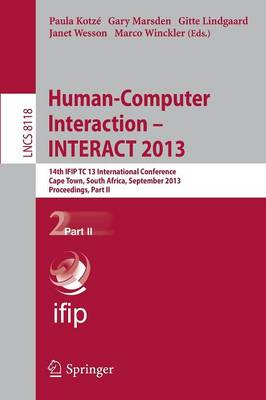 Human-Computer Interaction -- INTERACT 2013: 14th IFIP TC 13 International Conference, Cape Town, South Africa, September 2-6, 2013, Proceedings, Part II - Lecture Notes in Computer Science 8118 (Paperback)