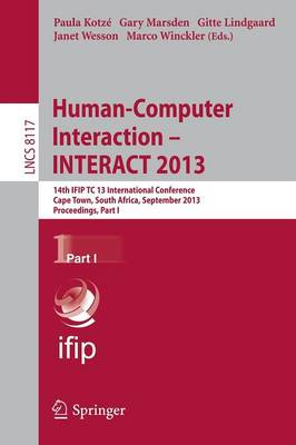 Human-Computer Interaction -- INTERACT 2013: 14th IFIP TC 13 International Conference, Cape Town, South Africa, September 2-6, 2013, Proceedings, Part I - Lecture Notes in Computer Science 8117 (Paperback)