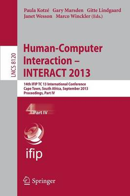 Human-Computer Interaction -- INTERACT 2013: 14th IFIP TC 13 International Conference, Cape Town, South Africa, September 2-6, 2013, Proceedings, Part IV - Information Systems and Applications, incl. Internet/Web, and HCI 8120 (Paperback)