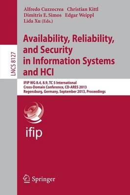 Availability, Reliability, and Security in Information Systems and HCI: IFIP WG 8.4, 8.9, TC 5 International Cross-Domain Conference, CD-ARES 2013, Regensburg, Germany, September 2-6, 2013, Proceedings - Information Systems and Applications, incl. Internet/Web, and HCI 8127 (Paperback)