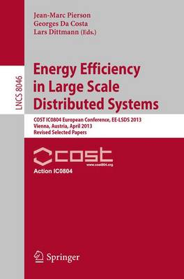 Energy Efficiency in Large Scale Distributed Systems: COST IC0804 European Conference, EE-LSDS 2013, Vienna, Austria, April 22-24, 2013, Revised Selected Papers - Lecture Notes in Computer Science 8046 (Paperback)