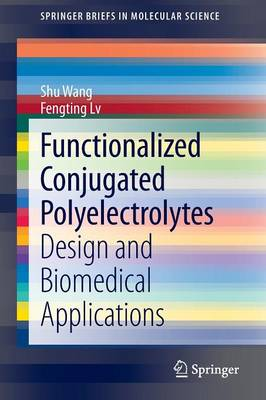 Functionalized Conjugated Polyelectrolytes: Design and Biomedical Applications - SpringerBriefs in Molecular Science (Paperback)