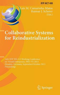 Collaborative Systems for Reindustrialization: 14th IFIP WG 5.5 Working Conference on Virtual Enterprises, PRO-VE 2013, Dresden, Germany, September 30 - October 2, 2013, Proceedings - IFIP Advances in Information and Communication Technology 408 (Hardback)