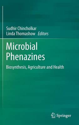 Microbial Phenazines: Biosynthesis, Agriculture and Health (Hardback)