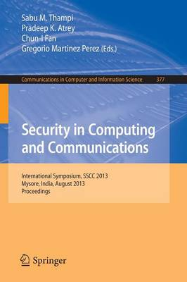 Security in Computing and Communications: International Symposium, SSCC 2013, Mysore, India, August 22-24, 2013. Proceedings - Communications in Computer and Information Science 377 (Paperback)
