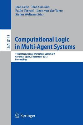 Computational Logic in Multi-Agent Systems: 14th International Workshop, CLIMA XIV, Corunna, Spain, September 16-18, 2013, Proceedings - Lecture Notes in Computer Science 8143 (Paperback)