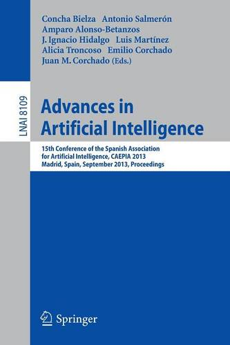 Advances in Artificial Intelligence: 15th Conference of the Spanish Association for Artificial Intelligence, CAEPIA 2013, Madrid, September 17-20, 2013, Proceedings - Lecture Notes in Artificial Intelligence 8109 (Paperback)