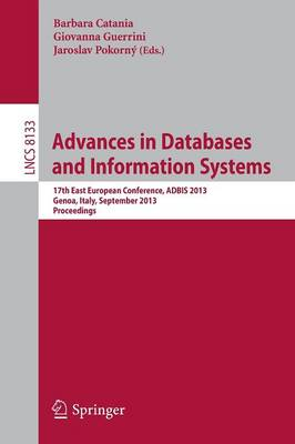 Advances in Databases and Information Systems: 17th East European Conference, ADBIS 2013, Genoa, Italy, September 1-4, 2013. Proceedings - Lecture Notes in Computer Science 8133 (Paperback)