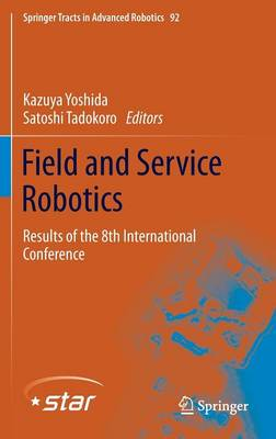 Field and Service Robotics: Results of the 8th International Conference - Springer Tracts in Advanced Robotics 92 (Hardback)